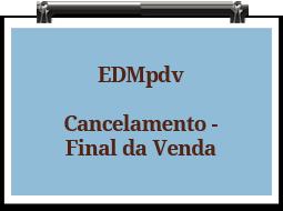 edmpdv-cancelamento-finaldavenda