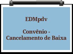 edmpdv-convenio-cancelamentodebaixa