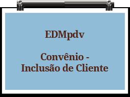 edmpdv-convenio-inclusaodecliente