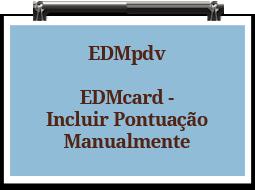 edmpdv-edmcard-Incluir-Pontuacao-Manualmente