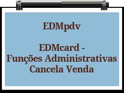 edmpdv-edmcard-funcoes-administrativas-cancela-venda