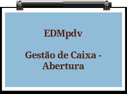 edmpdv-gestaodecaixa-abertura