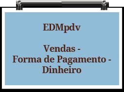 edmpdv-vendas-formadepagamento-dinheiro